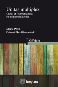 Mario Prost et Martti Koskenniemi - Unitas multiplex - Unités et fragmentations en droit international.