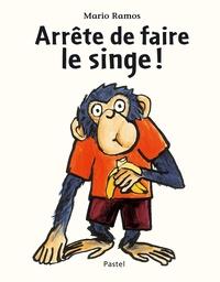 Mario Ramos - Arrête de faire le singe !.