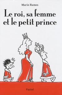 Mario Ramos - Le roi, sa femme et le petit prince.