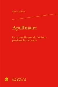 Mario Richter - Apollinaire - Le renouvellement de l'écriture poétique du XXe siècle.