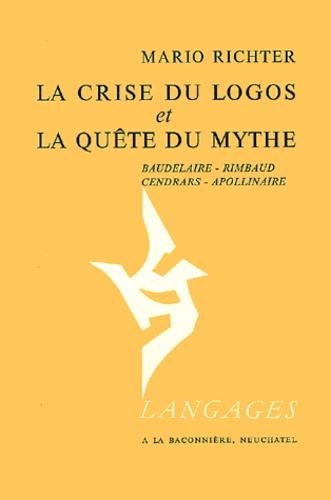 Mario Richter - La crise du logos et la quête du mythe - Baudelaire, Rimbaud, Cendrars, Apollinaire.