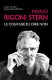 Mario Rigoni Stern - Le courage de dire non - Conversations et entretiens, 1963-2007.