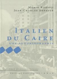 Mario Rispoli et Jean-Charles Depaule - Italien du Caire - Une autobiographie.