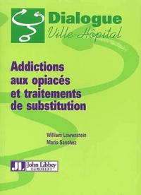 Mario Sanchez et William Lowenstein - Addictions aux opiacés et traitements de substitution.