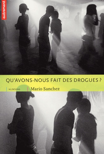 Mario Sanchez et  Collectif - Qu'avons-nous fait des drogues ?.