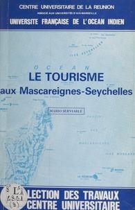 Mario Serviable et Anne Jacquemin - Le tourisme aux Mascareignes-Seychelles.