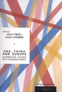 Mario Telo et Didier Viviers - USA, China and Europe - Alternative visions of a changing world. Rencontres internationales de l'Académie royale de Belgique.