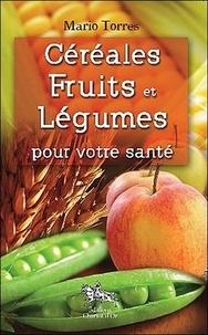 Mario Torres - Céréales, fruits et légumes pour votre santé.
