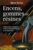 Mario Torres - Encens, gommes et résines - Utilisations magiques, Vertus thérapeutiques et bien-être.