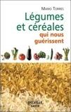 Mario Torres - Légumes et céréales qui nous guérissent.