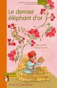 Mario Urbanet et Juliette Tissot - Le dernier éléphant d'or - Un conte et un dossier pour découvrir l'Inde.