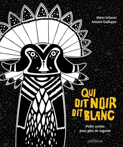 Mario Urbanet et Antoine Guilloppé - Qui dit noir dit blanc.