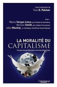 Mario Vargas Llosa et Vernon-L Smith - La moralité du capitalisme - Ce que vos professeurs ne vous diront pas.