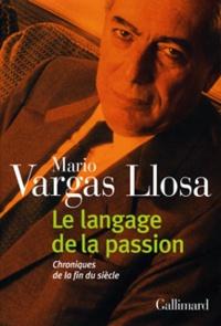 Mario Vargas Llosa - Le langage de la passion - Chroniques de la fin du siècle.