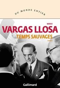 Mario Vargas Llosa - Temps sauvages.