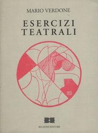 Mario Verdone - Esercizi teatrali - Commedie e libretti.