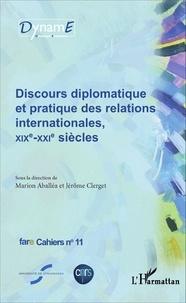 Marion Aballéa et Jérôme Clerget - Cahiers de fare N° 11 : Discours diplomatique et pratique des relations internationales, XIXe-XXIe siècles.