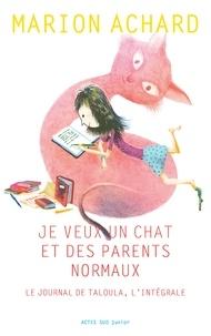 Marion Achard - Je veux un chat et des parents normaux - Le journal de Taloula, l'intégrale.