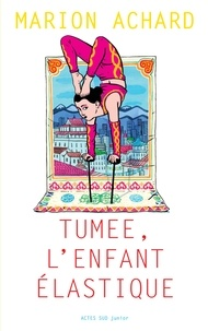 Marion Achard - Tumée, l'enfant élastique.