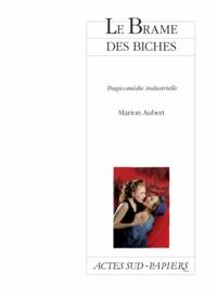 Marion Aubert - Le Brame des biches - Tragicomédie industrielle.