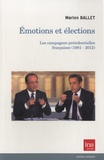 Marion Ballet - Emotions et élections - Les campagnes présidentielles françaises (1981-2012).