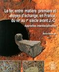 Marion Berranger - Le fer, entre matière première et moyen d'échange en France, du VIIe au Ier siècle avant J-C - Approches interdisciplinaires.
