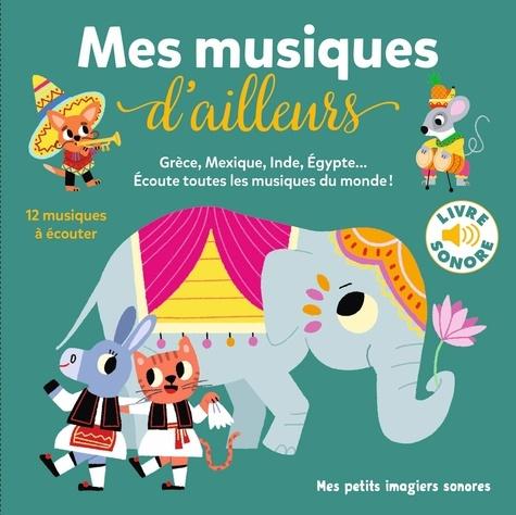 Mes musiques d'ailleurs : Grèce, Mexique, Inde, Egypte...écoute toutes les musiques du monde ! | Billet, Marion (1982-....). Illustrateur