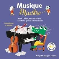 Musique Maestro!- Bach, Chopin, Mozart, Vivaldi... Ecoute les grands compositeurs ! 12 musiques à écouter - Marion Billet |