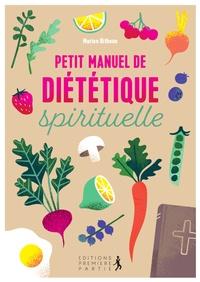 Marion Bithoun - Petit manuel de diététique spirituelle.