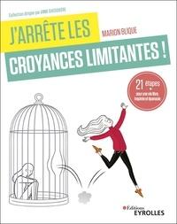 Marion Blique - J'arrête les croyances limitantes ! - 21 étapes pour une vie libre, inspirée et épanouie.