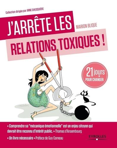 J'arrête les relations toxiques !. 21 jours jours créer des liens sains et harmonieux