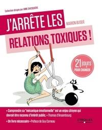 J'arrête les relations toxiques !- 21 jours jours créer des liens sains et harmonieux - Marion Blique |