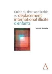 Marion Blondel - Guide du droit applicable au déplacement international illicite d'enfants.