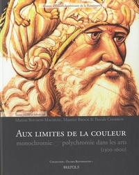 Marion Boudon-Machuel et Maurice Brock - Aux limites de la couleur - Monochromie et polychromie dans les arts (1300-1600).