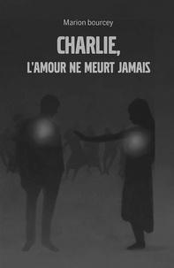 Marion Bourcey - Charlie, l'amour ne meurt jamais.