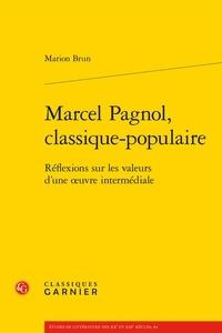 Marion Brun - Marcel Pagnol, classique populaire - Réflexions sur les valeurs d'une oeuvre intermédiale.