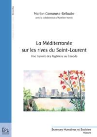 Marion Camarasa-Bellaube et Aurélien Yannic - La Méditerranée sur les rives du Saint-Laurent - Une histoire des Algériens au Canada.