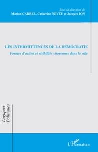 Marion Carrel et Catherine Neveu - Les intermittences de la démocratie - Formes d'action et visibilités citoyennes dans la ville.
