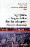 Marion Carrel et Paul Cary - Ségrégation et fragmentation dans les métropoles - Perspectives internationales.