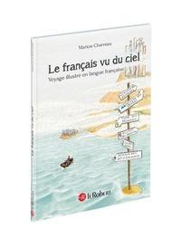 Le français vu du ciel- Voyage illustré en langue française - Marion Charreau |