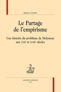 Marion Chottin - Le partage de l'empirisme - Une histoire du problème de Molyneux aux XVIIe et XVIIIe siècles.