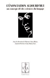 Marion Colas-Blaise et Laurent Perrin - L'énonciation aujourd'hui - Un concept clé des sciences du langage.