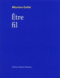 Marion Collé - Etre fil.