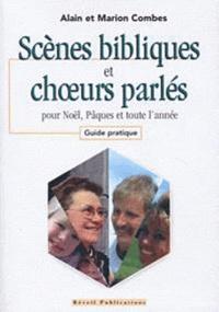 Marion Combes et Alain Combes - Scènes bibliques et choeurs parlés pour Noël, Pâques et toute l'année - Guide pratique.