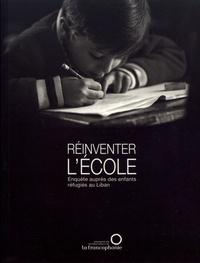 Marion Coudert et Yamen Manai - Réinventer l'école - Enquête auprès des enfants réfugiés au Liban.