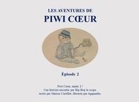 Marion Curtillet et  Agapanthe - Les aventures de Piwi Cœur 2 : Les aventures de Piwi Cœur - Épisode 2.