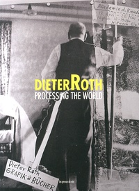 Marion Daniel - Dieter Roth, Processing the World.