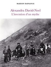 Marion Dapsance - Alexandra David-Neel, l'invention d'un mythe.