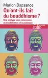 Marion Dapsance - Qu'ont-ils fait du bouddhisme? - Une analyse sans concession du bouddhisme à l'occidentale.