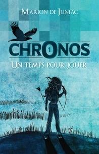 Marion de Juniac - Chronos Tome 1 : Un temps pour jouer.
